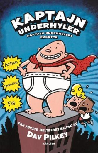 Dav Pilkey: Kaptajn Underhylers eventyr : den første heltefortælling