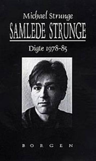 Michael Strunge: Samlede Strunge : digte 1978-1985